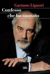 """Gaetano Liguori """"Confesso che ho suonato"""""""